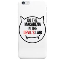 Do the Macarena in the devil's lair iPhone Case/Skin