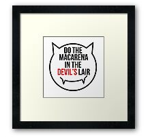 Do the Macarena in the devil's lair Framed Print