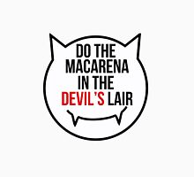 Do the Macarena in the devil's lair Unisex T-Shirt