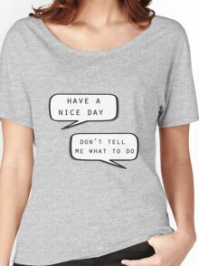 """Have a nice day""\""Don't tell me what to do"" Women's Relaxed Fit T-Shirt"