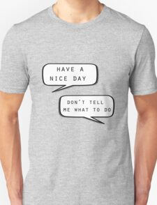 """""""Have a nice day""""\""""Don't tell me what to do"""" Unisex T-Shirt"""