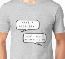 """Have a nice day""\""Don't tell me what to do"" Unisex T-Shirt"
