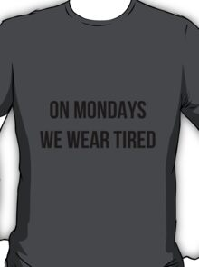 On Mondays we wear tired  T-Shirt
