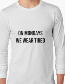 On Mondays we wear tired  Long Sleeve T-Shirt
