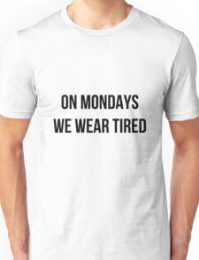 On Mondays we wear tired  Unisex T-Shirt