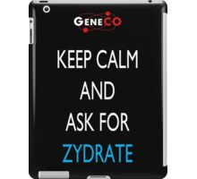 Keep Calm and Ask For Zydrate iPad Case/Skin