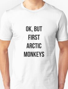 OK, but first Arctic Monkeys  T-Shirt