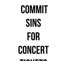 Will commit sins for concert tickets by MayaTauber