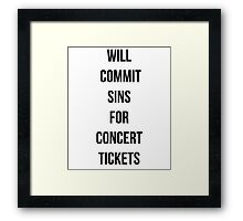 Will commit sins for concert tickets Framed Print