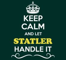 Keep Calm and Let STATLER Handle it by yourname
