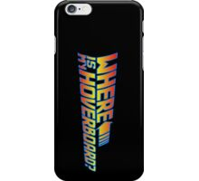 Where is my Hoverboard? iPhone Case/Skin