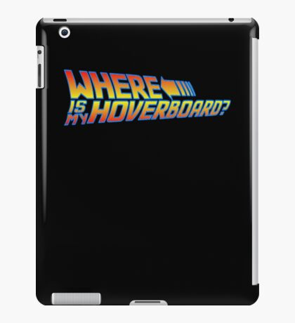 Where is my Hoverboard? iPad Case/Skin