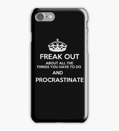Freak Out and Procrastinate (White) iPhone Case/Skin