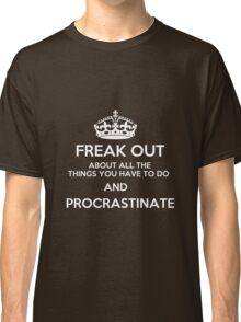 Freak Out and Procrastinate (White) Classic T-Shirt