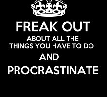 Freak Out and Procrastinate (White) by MayaTauber