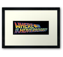 Where is my Hoverboard? Framed Print