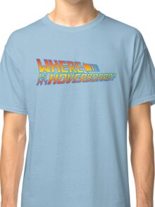 Where is my Hoverboard? Classic T-Shirt