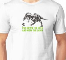 put down the beer mow the lawn LOL dinosaur Unisex T-Shirt