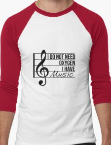 Don't need oxygen, have music Men's Baseball ¾ T-Shirt
