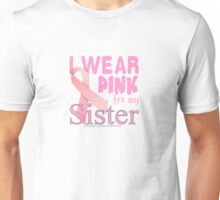 Breast Cancer Awareness for Sister  Unisex T-Shirt