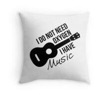 I don't need oxygen, I have music Throw Pillow