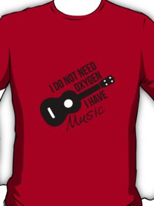 I don't need oxygen, I have music T-Shirt