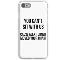 You can't sit w\ us cause alex moved your chair iPhone Case/Skin