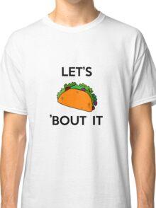 Let's taco 'bout it  Classic T-Shirt