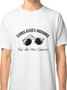 Sunglasses Indoors  Classic T-Shirt