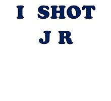 I Shot JR by PJRed