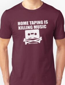Home Taping is Killing Music... and it's Illegal Unisex T-Shirt