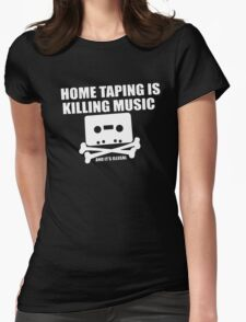 Home Taping is Killing Music... and it's Illegal Womens Fitted T-Shirt