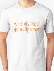Ask a silly person get a silly answer T-Shirt