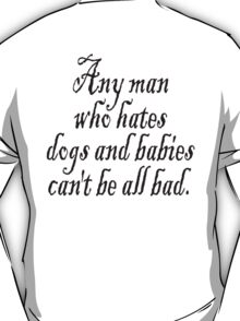 """W. C. Fields, """"Any man who hates dogs and babies can't be all bad."""" T-Shirt"""