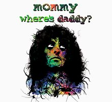 MOMMY . . . WHERE'S DADDY? T-Shirt