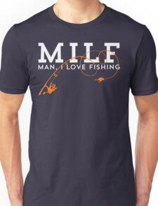 MILF - Man, I Love Fishing T Shirt Unisex T-Shirt