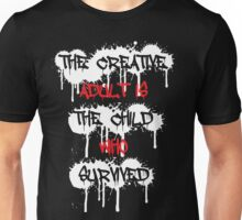 The Creative Adult Is The Child Who Survived Unisex T-Shirt