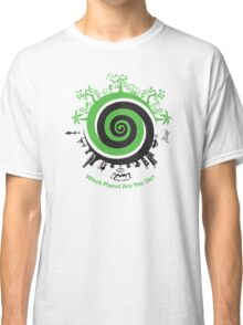 Which Planet Are You On? Classic T-Shirt