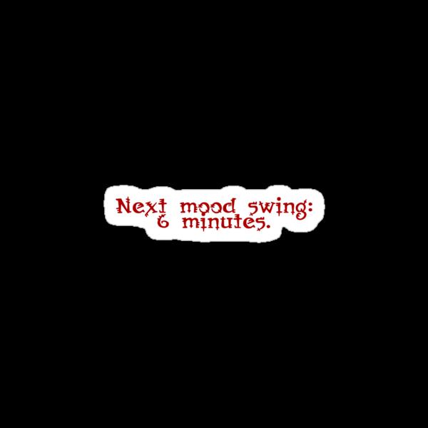 Next mood swing: 6 minutes. by digerati