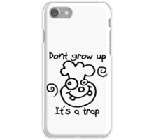 DONT GROW UP - ITS A TRAP iPhone Case/Skin