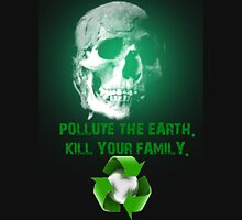 Pollute The Earth. Kill Your Family. Unisex T-Shirt