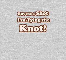 Buy me a shot I'm tying the knot  Womens Fitted T-Shirt