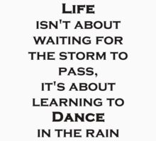 Life Isn't About Waiting For The Storm To Pass by evahhamilton
