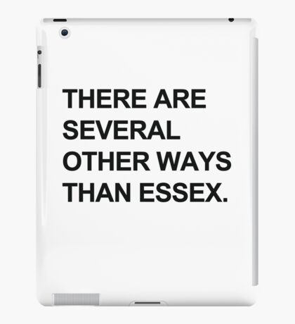 """""""Other Ways Than Essex"""" - TOWIE / The Only Way Is Essex Design [BLACK TEXT] iPad Case/Skin"""