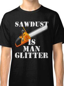 Sawdust Is Man Glitter Classic T-Shirt