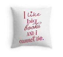 I like big books and I cannot lie. Throw Pillow