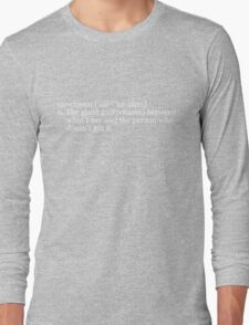 """sar•chasm ['sär-""""ka-z&m] : n. The giant gulf (chasm) between what I say and the person who doesn't get it. Long Sleeve T-Shirt"""