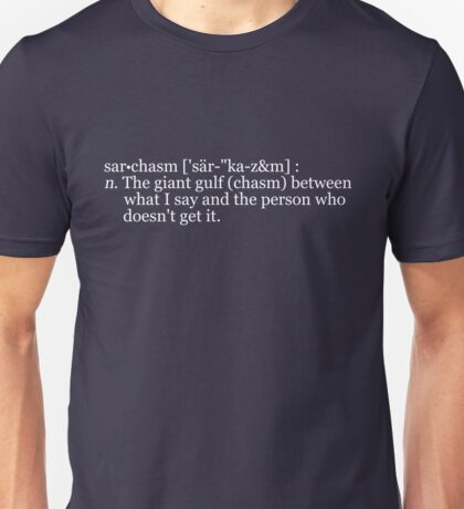 "sar•chasm ['sär-""ka-z&m] : n. The giant gulf (chasm) between what I say and the person who doesn't get it. Unisex T-Shirt"