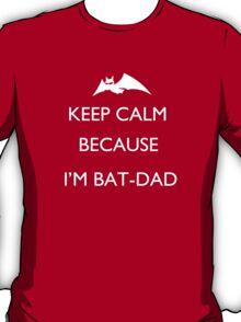 Keep calm because I'm Batdad T-Shirt