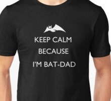 Keep calm because I'm Batdad Unisex T-Shirt